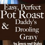 This recipe for Easy Perfect Pot Roast and Daddy's Drooling Gravy is a classic beef roast recipe for made from scratch roasts. Easy Recipe. Comfort food. Dinner with gravy made from Au Jus. Perfect with mashed potatoes