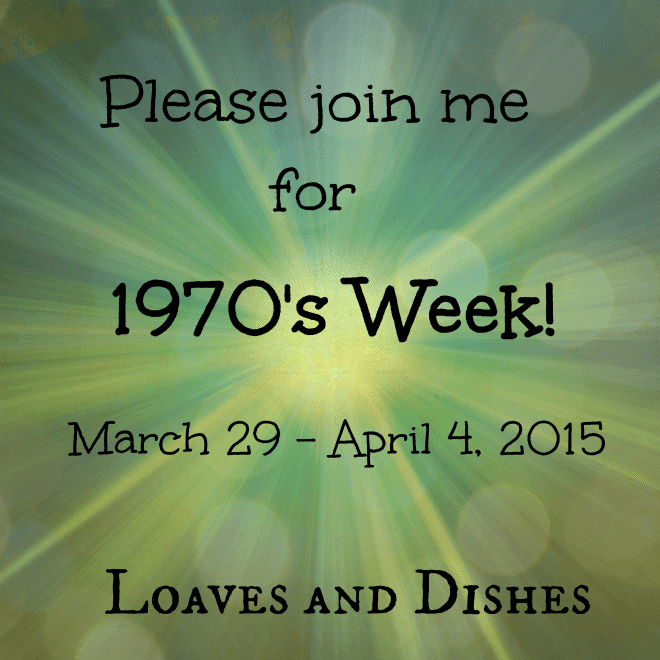 1970's week at Loaves and Dishes @loavesanddishes.net