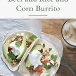 Easy 15-Minute Beef and Rice and Corn Burrito