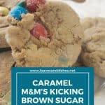 Caramel M&M's Kicking Brown Sugar Cookies