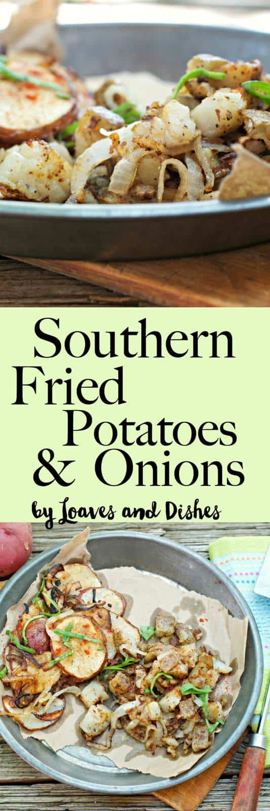 Southern Fried Potatoes and Onions - Loaves and Dishes