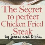 The Secret To Perfect Chicken Fried Steak Loaves And Dishes