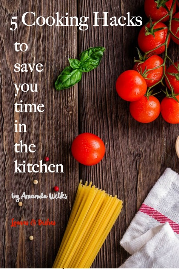 5 Cooking Hacks to Save You Time in the Kitchen