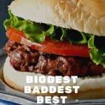 Biggest Baddest Best Burger