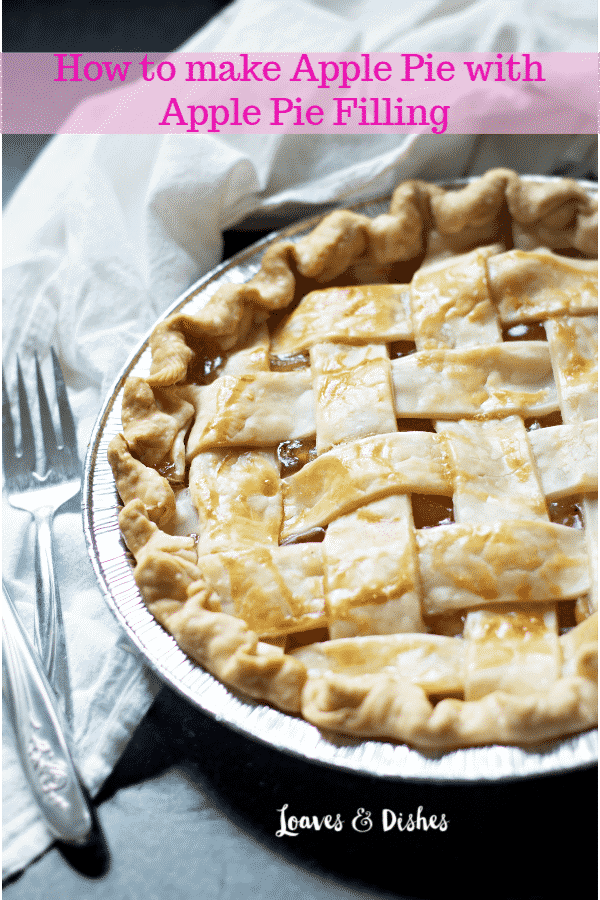 How To Make Apple Pie With Apple Pie Filling Loaves And Dishes