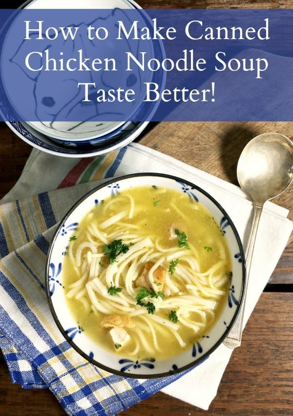 Ever wonder how to make your canned chicken noodle soup taste better?  here's the answer!  Easy, inexpensive and ready in minutes! Upgrade your canned soup with these ideas and add ins. #chickennoodlesoup #chickensoup