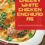 Cheesy White Chicken Enchiladas