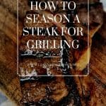 How to Season a Steak for Grilling