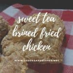 Sweet Tea Brined Fried Chicken