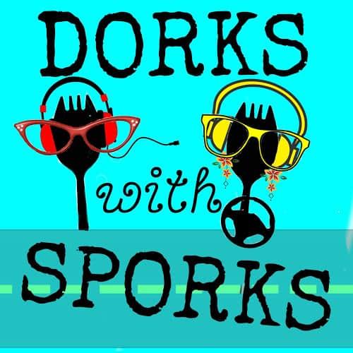 dorks with sporks podcast